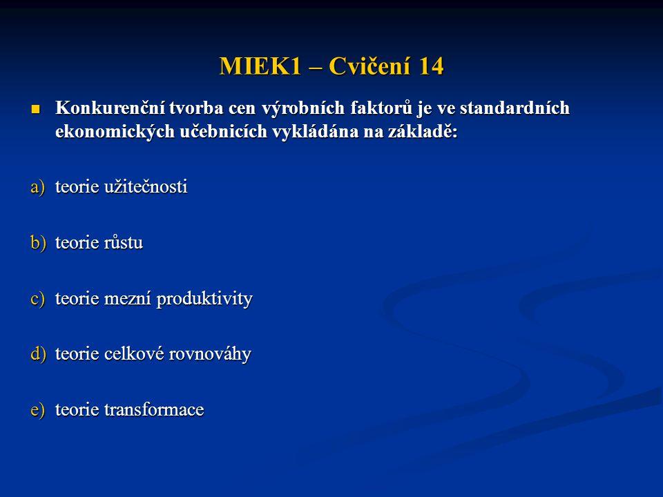 MIEK1 – Cvičení 14 Konkurenční tvorba cen výrobních faktorů je ve standardních ekonomických učebnicích vykládána na základě: