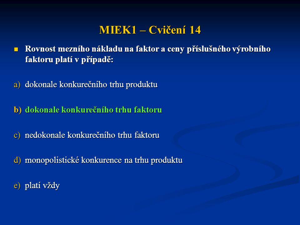 MIEK1 – Cvičení 14 Rovnost mezního nákladu na faktor a ceny příslušného výrobního faktoru platí v případě: