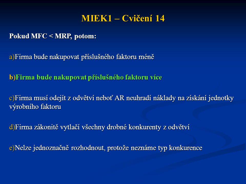 MIEK1 – Cvičení 14 Pokud MFC < MRP, potom: