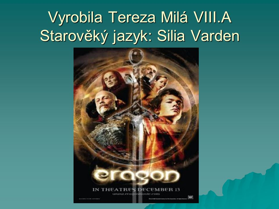 Vyrobila Tereza Milá VIII.A Starověký jazyk: Silia Varden