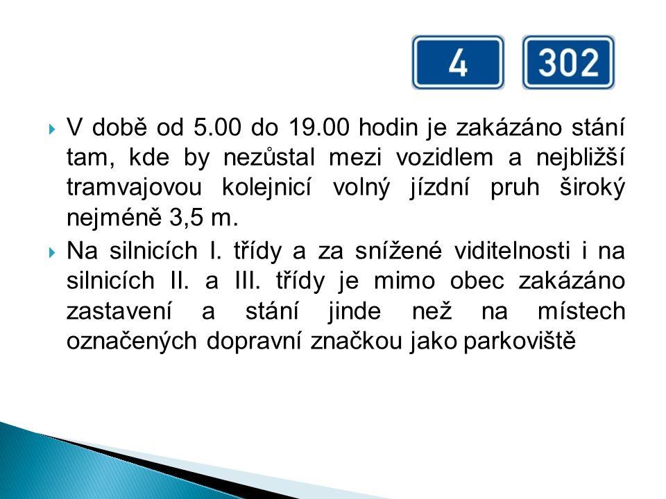 V době od 5.00 do 19.00 hodin je zakázáno stání tam, kde by nezůstal mezi vozidlem a nejbližší tramvajovou kolejnicí volný jízdní pruh široký nejméně 3,5 m.