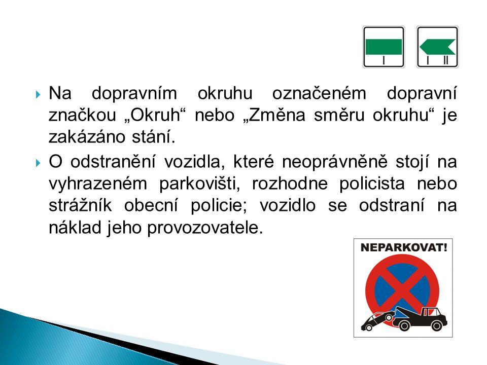 """Na dopravním okruhu označeném dopravní značkou """"Okruh nebo """"Změna směru okruhu je zakázáno stání."""