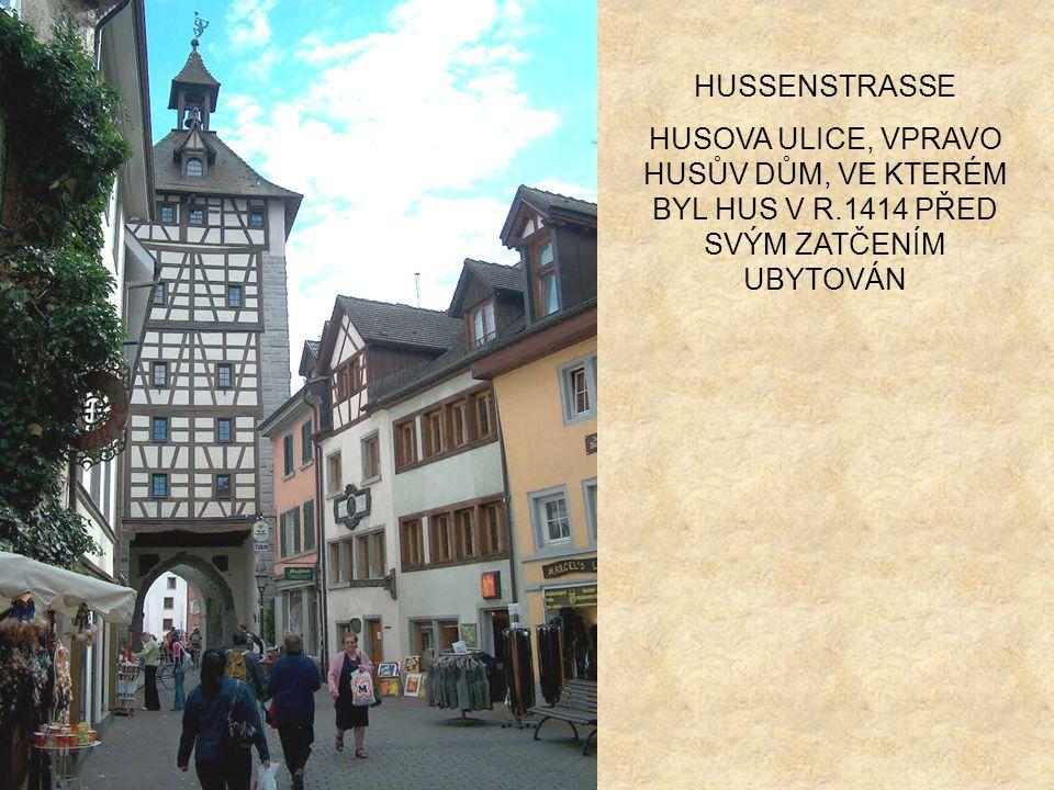 HUSSENSTRASSE HUSOVA ULICE, VPRAVO HUSŮV DŮM, VE KTERÉM BYL HUS V R.1414 PŘED SVÝM ZATČENÍM UBYTOVÁN.