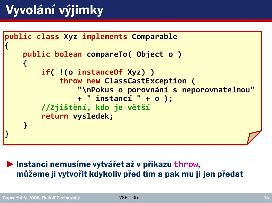 Vyvolání výjimky public class Xyz implements Comparable. { public bolean compareTo( Object o ) if( !(o instanceOf Xyz) )