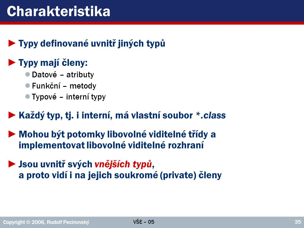 Charakteristika Typy definované uvnitř jiných typů Typy mají členy: