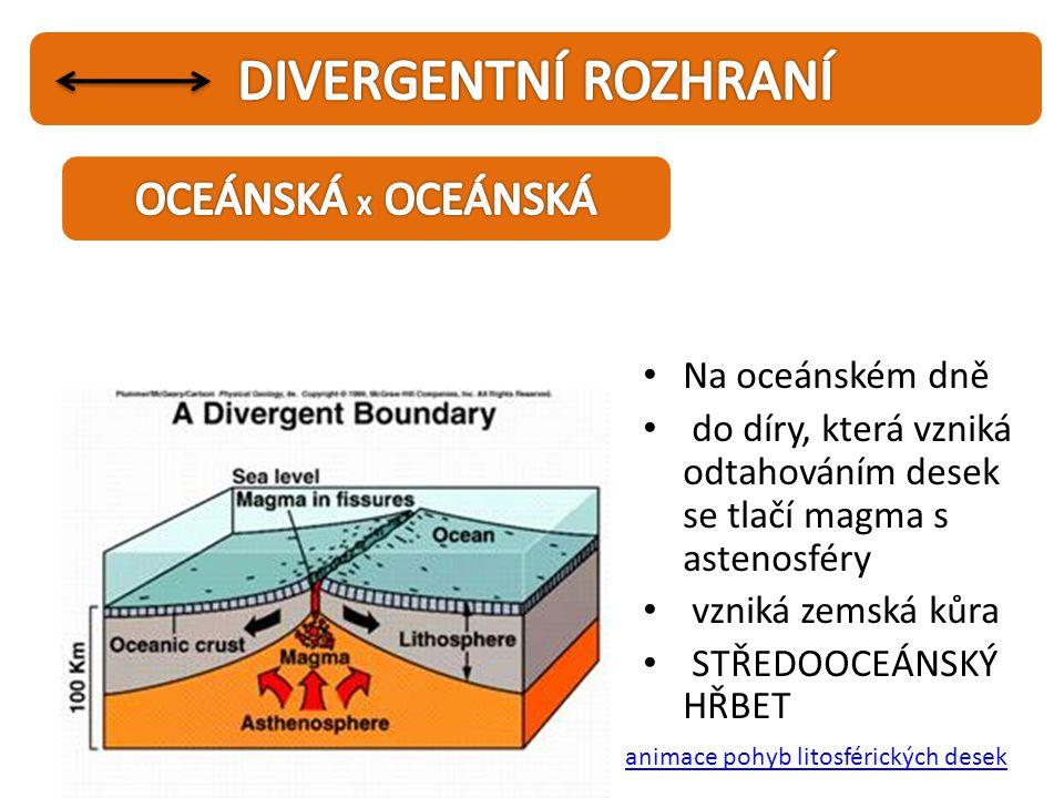DIVERGENTNÍ ROZHRANÍ OCEÁNSKÁ X OCEÁNSKÁ Na oceánském dně