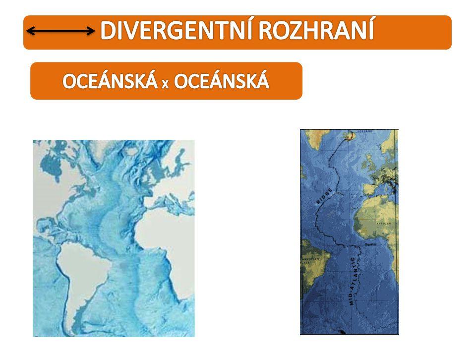 DIVERGENTNÍ ROZHRANÍ OCEÁNSKÁ X OCEÁNSKÁ