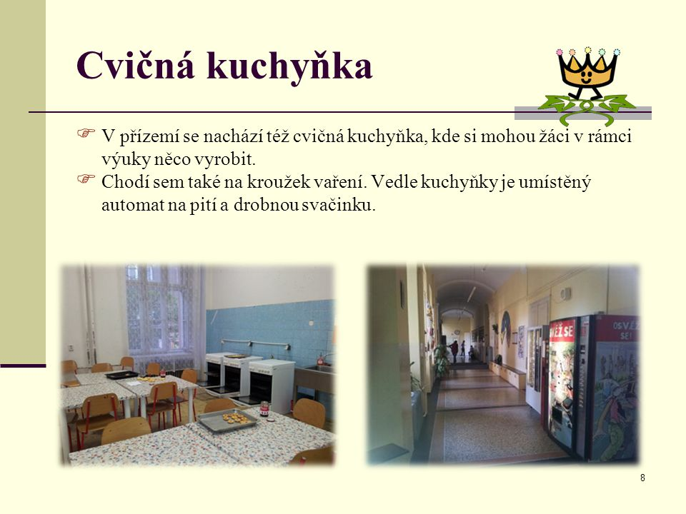 Cvičná kuchyňka V přízemí se nachází též cvičná kuchyňka, kde si mohou žáci v rámci výuky něco vyrobit.