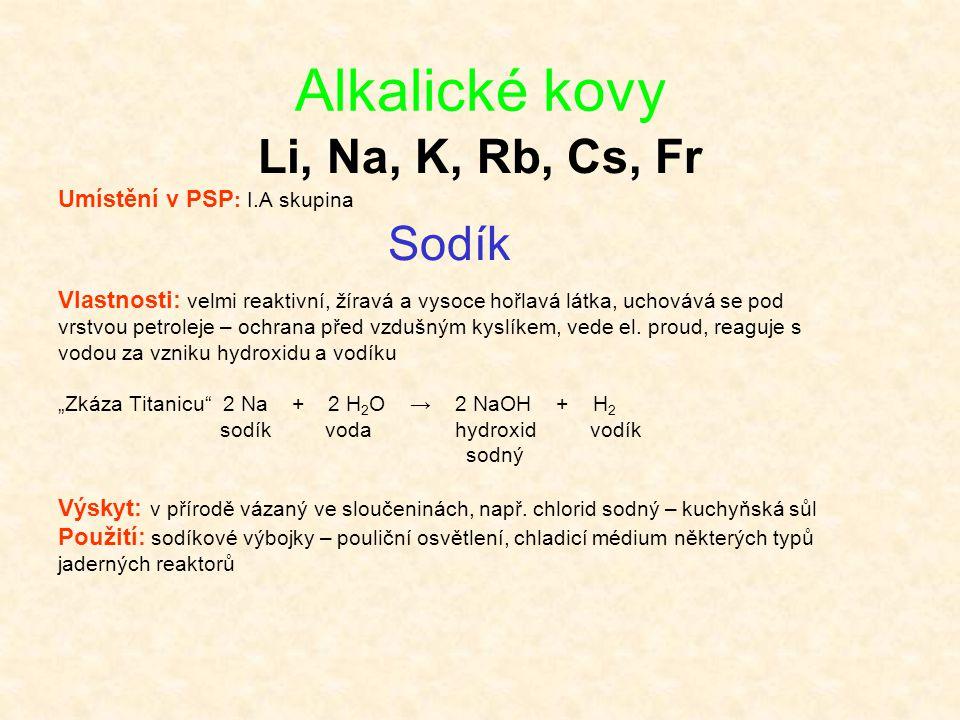 Alkalické kovy Li, Na, K, Rb, Cs, Fr Umístění v PSP: I.A skupina