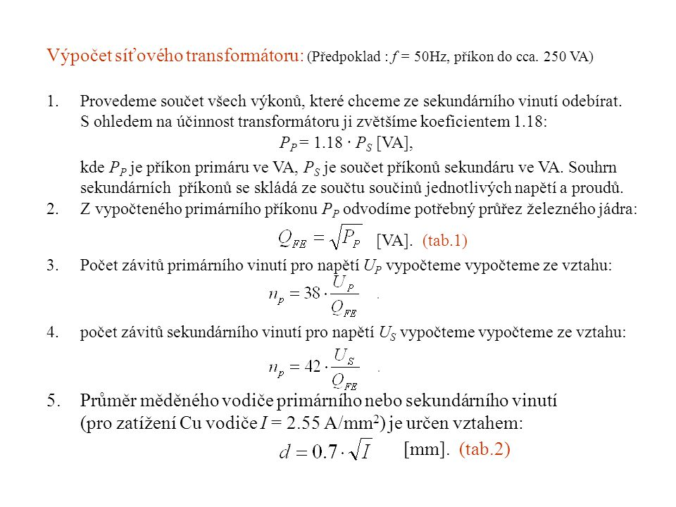 Výpočet síťového transformátoru: (Předpoklad : f = 50Hz, příkon do cca