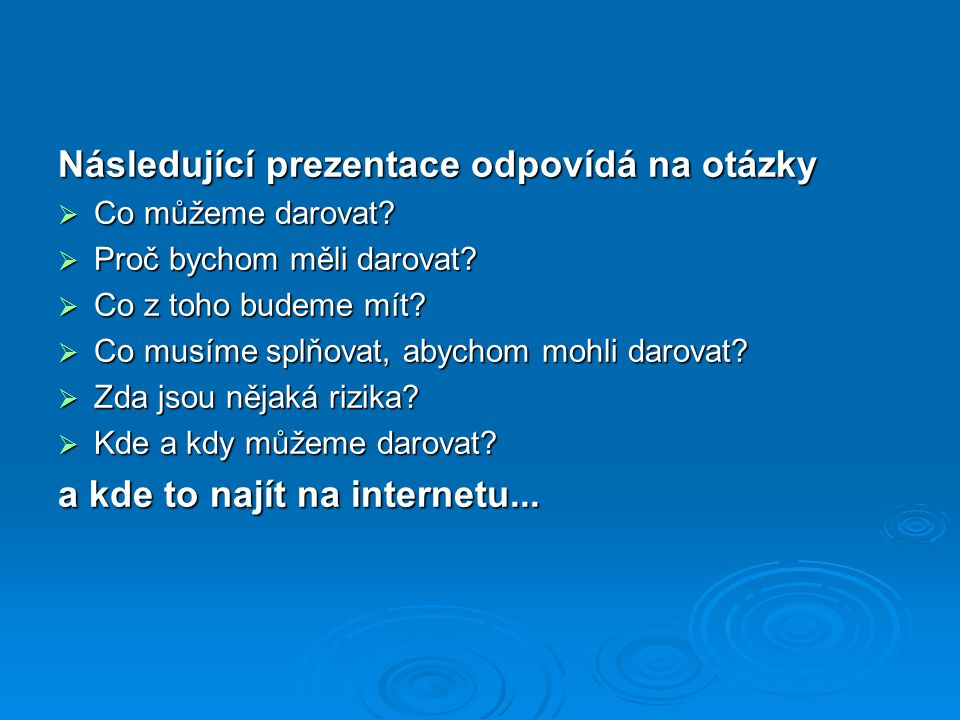 Následující prezentace odpovídá na otázky
