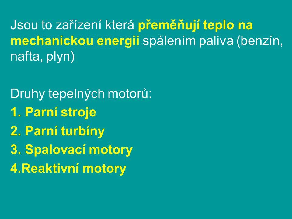 Jsou to zařízení která přeměňují teplo na mechanickou energii spálením paliva (benzín, nafta, plyn)