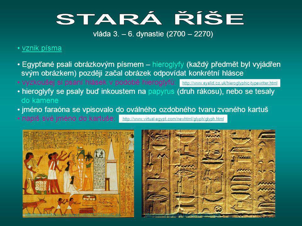 STARÁ ŘÍŠE vláda 3. – 6. dynastie (2700 – 2270) vznik písma
