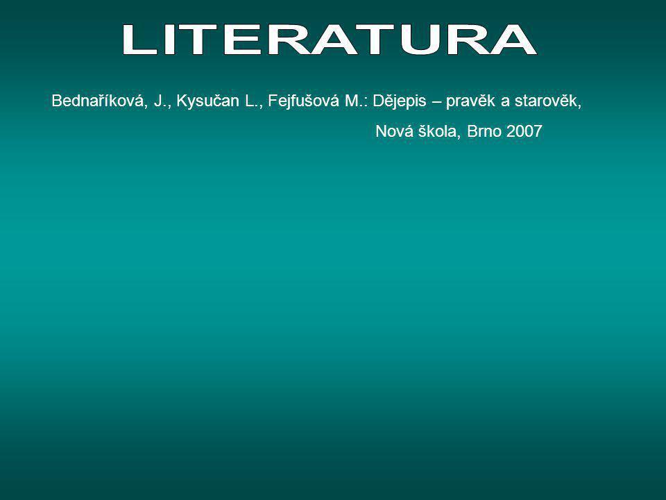 LITERATURA Bednaříková, J., Kysučan L., Fejfušová M.: Dějepis – pravěk a starověk, Nová škola, Brno 2007.