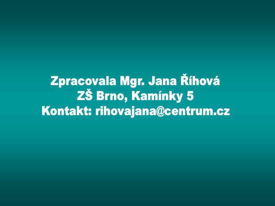 Zpracovala Mgr. Jana Říhová ZŠ Brno, Kamínky 5