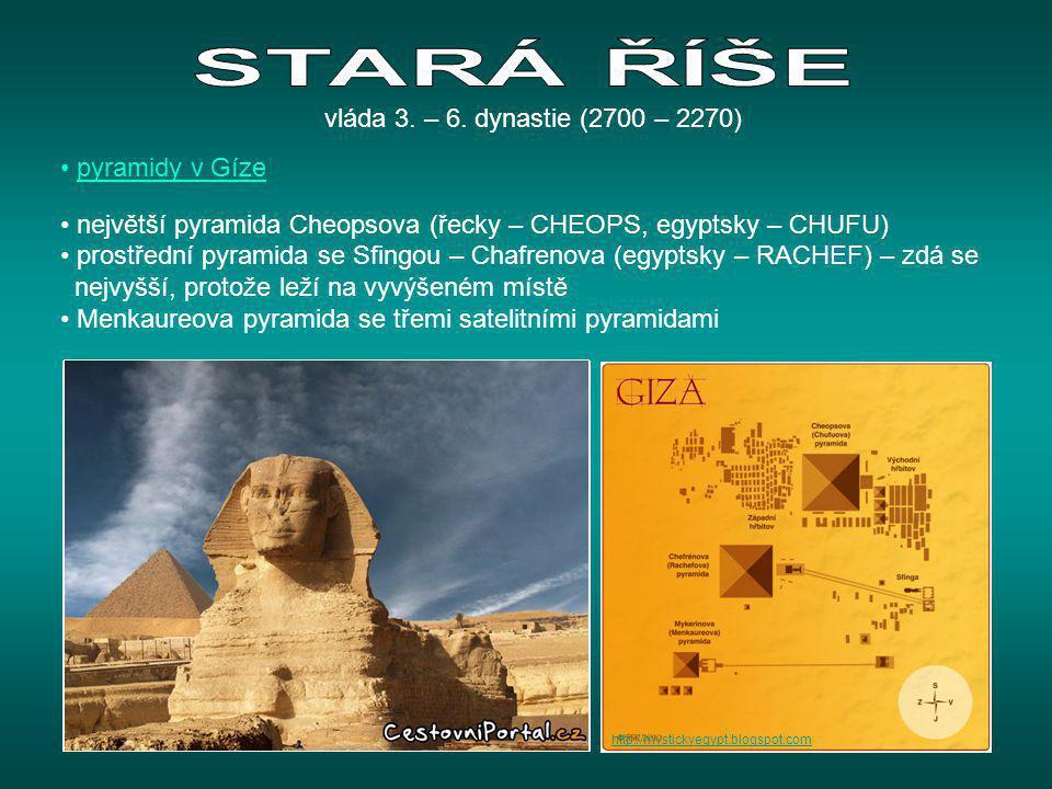 STARÁ ŘÍŠE vláda 3. – 6. dynastie (2700 – 2270) pyramidy v Gíze