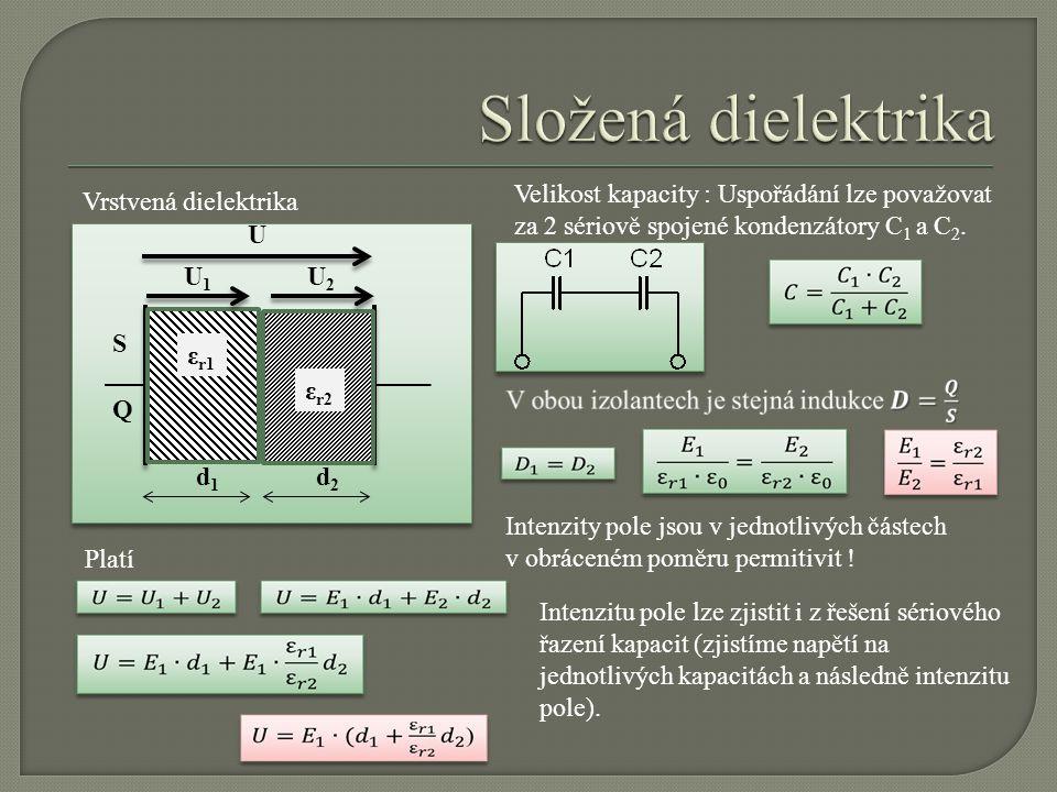 Složená dielektrika Velikost kapacity : Uspořádání lze považovat za 2 sériově spojené kondenzátory C1 a C2.
