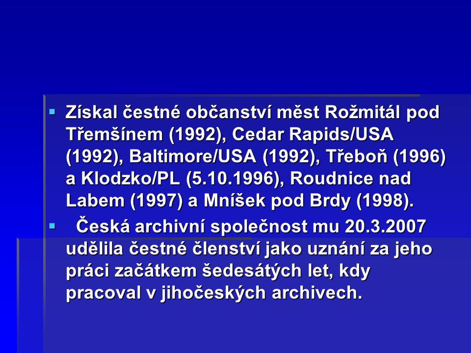 Získal čestné občanství měst Rožmitál pod Třemšínem (1992), Cedar Rapids/USA (1992), Baltimore/USA (1992), Třeboň (1996) a Klodzko/PL (5.10.1996), Roudnice nad Labem (1997) a Mníšek pod Brdy (1998).