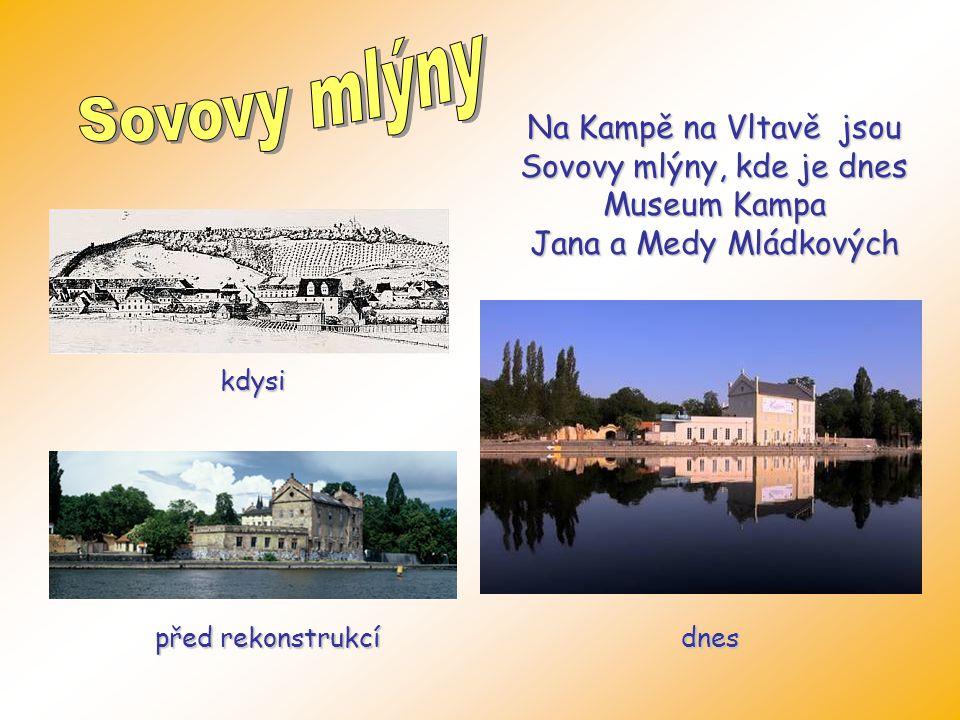 Sovovy mlýny Na Kampě na Vltavě jsou Sovovy mlýny, kde je dnes Museum Kampa Jana a Medy Mládkových.