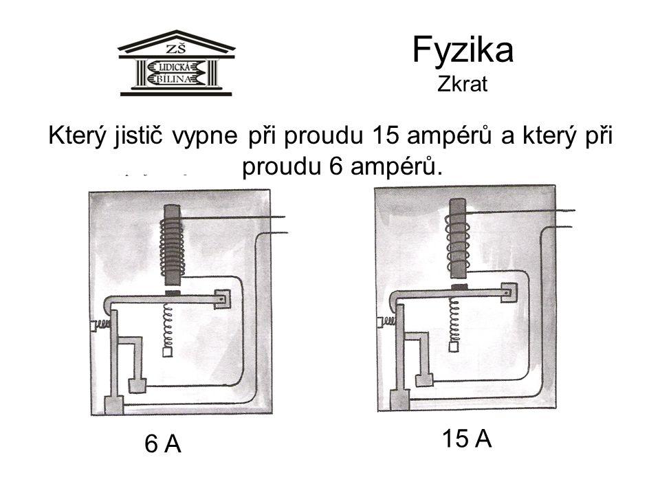 Který jistič vypne při proudu 15 ampérů a který při proudu 6 ampérů.