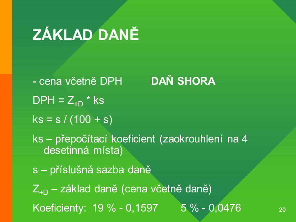 ZÁKLAD DANĚ - cena včetně DPH DAŇ SHORA DPH = Z+D * ks