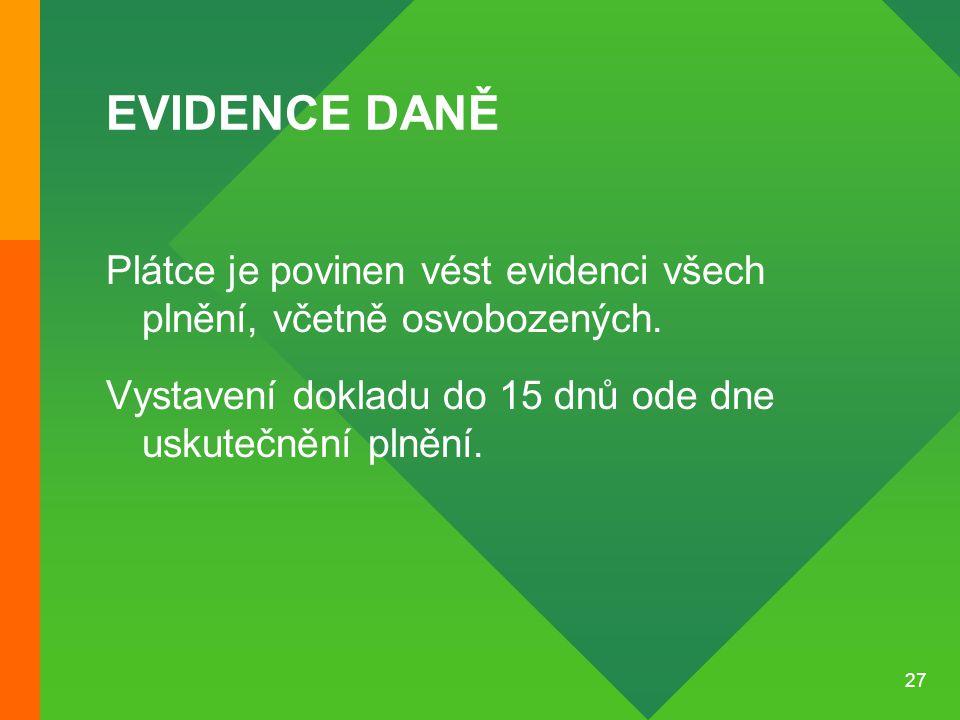 EVIDENCE DANĚ Plátce je povinen vést evidenci všech plnění, včetně osvobozených.