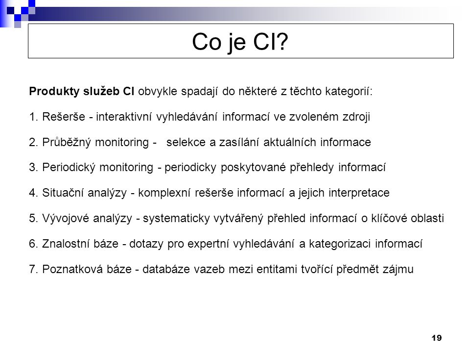 Co je CI Produkty služeb CI obvykle spadají do některé z těchto kategorií: 1. Rešerše - interaktivní vyhledávání informací ve zvoleném zdroji.