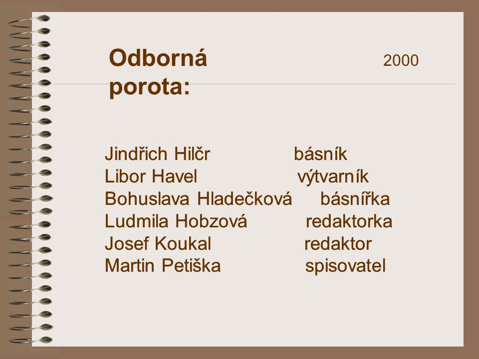 Odborná porota: Jindřich Hilčr básník Libor Havel výtvarník