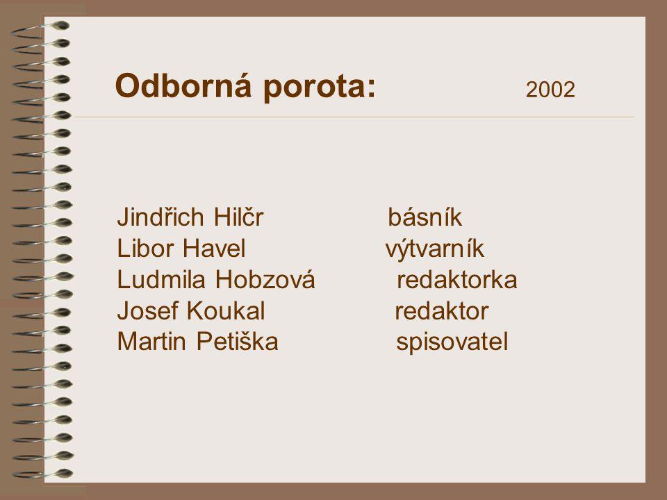 Odborná porota: 2002 Jindřich Hilčr básník Libor Havel výtvarník