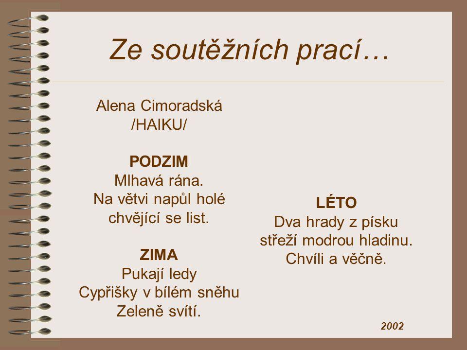 Ze soutěžních prací… Alena Cimoradská /HAIKU/ PODZIM Mlhavá rána.