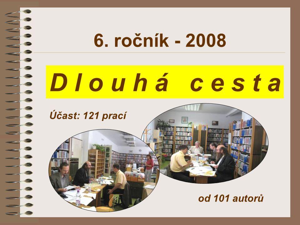 6. ročník - 2008 D l o u h á c e s t a Účast: 121 prací od 101 autorů