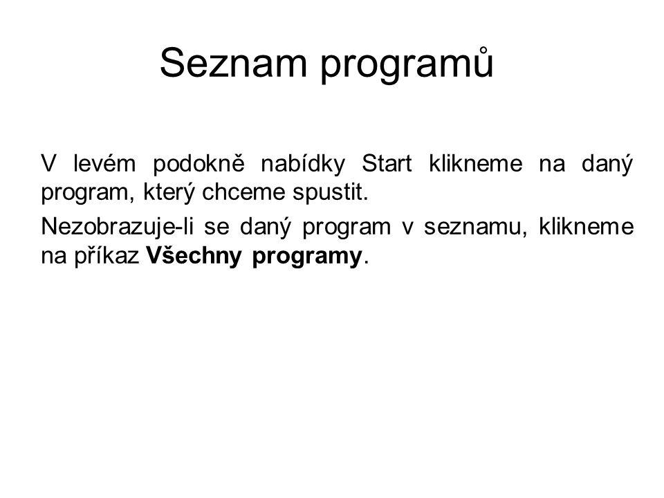 Seznam programů V levém podokně nabídky Start klikneme na daný program, který chceme spustit.