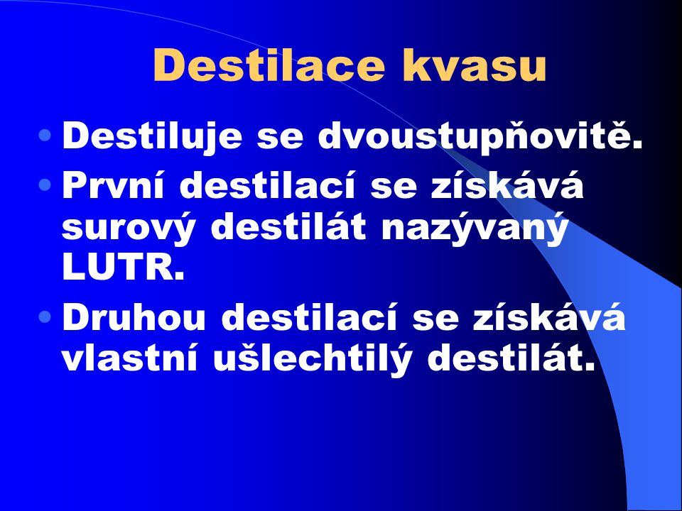 Destilace kvasu Destiluje se dvoustupňovitě.