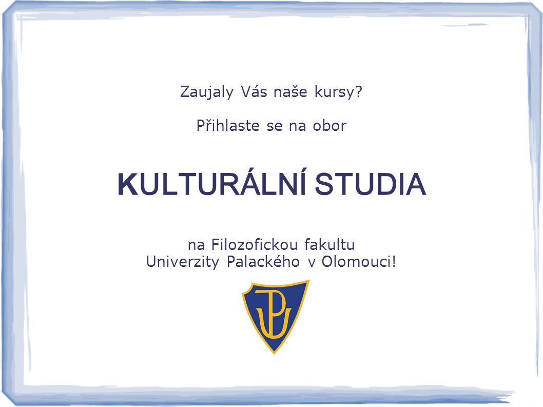 Zaujaly Vás naše kursy Přihlaste se na obor. KULTURÁLNÍ STUDIA na Filozofickou fakultu Univerzity Palackého v Olomouci!