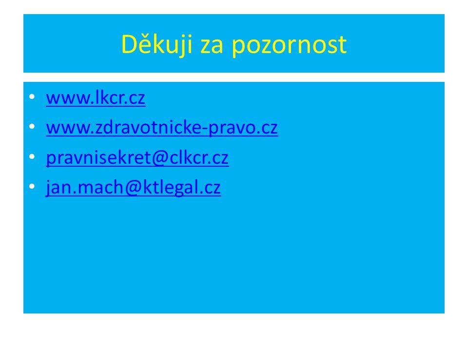 Děkuji za pozornost www.lkcr.cz www.zdravotnicke-pravo.cz