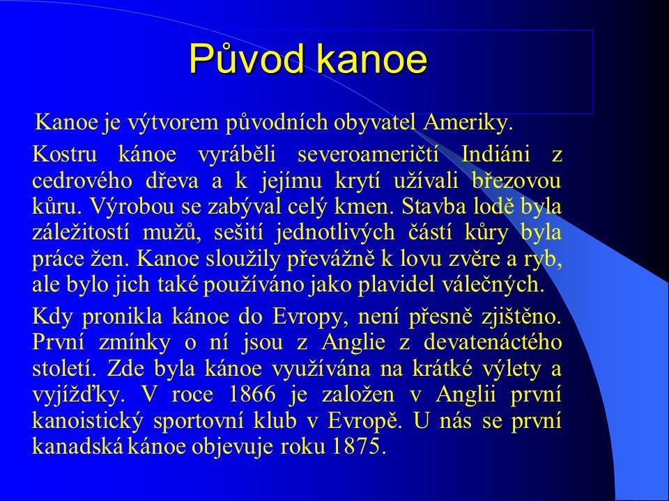 Původ kanoe Kanoe je výtvorem původních obyvatel Ameriky.