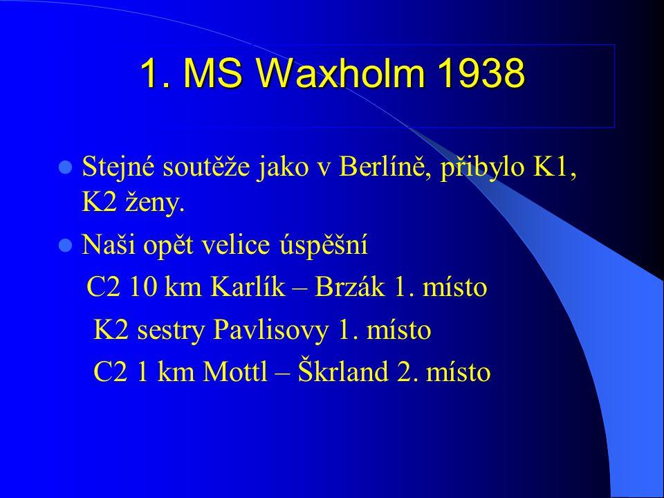 1. MS Waxholm 1938 Stejné soutěže jako v Berlíně, přibylo K1, K2 ženy.