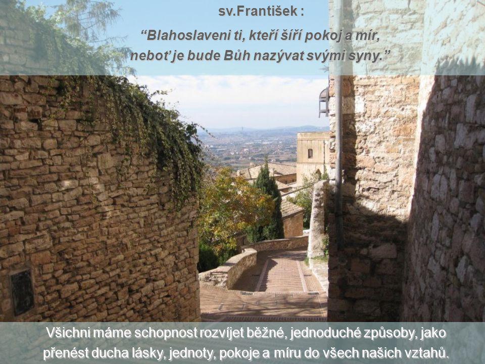 sv.František : Blahoslaveni ti, kteří šíří pokoj a mír, neboť je bude Bůh nazývat svými syny.