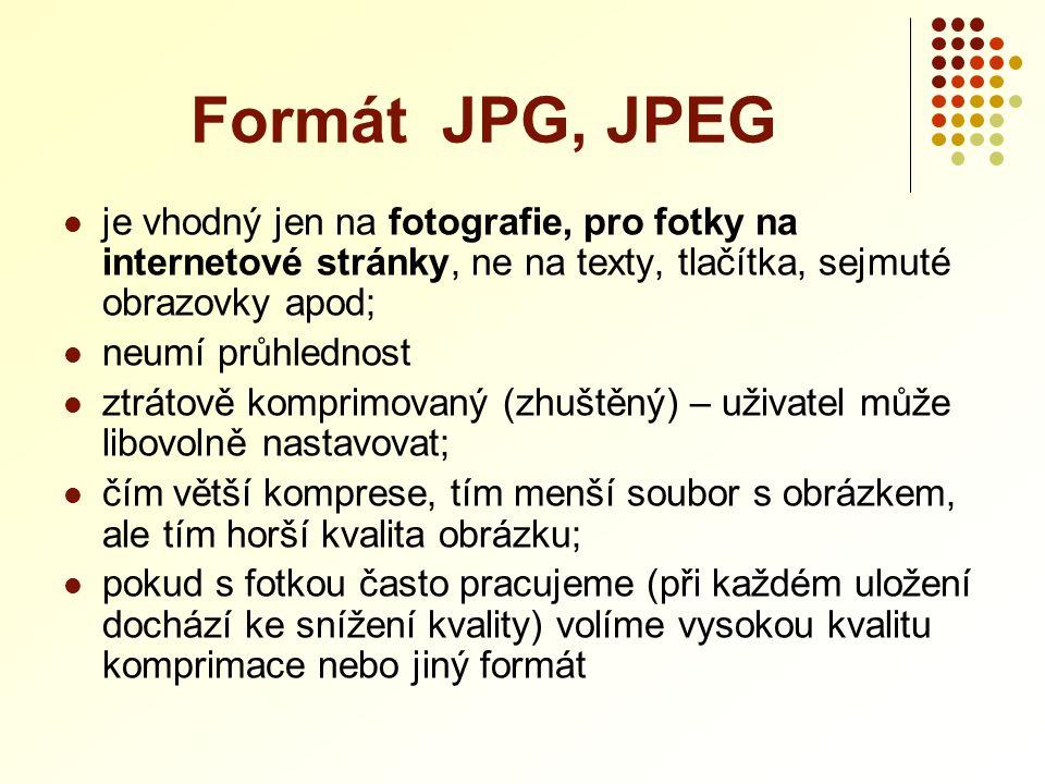 Formát JPG, JPEG je vhodný jen na fotografie, pro fotky na internetové stránky, ne na texty, tlačítka, sejmuté obrazovky apod;