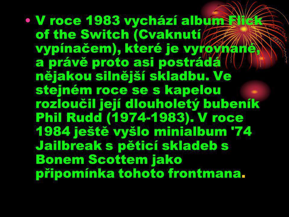 V roce 1983 vychází album Flick of the Switch (Cvaknutí vypínačem), které je vyrovnané, a právě proto asi postrádá nějakou silnější skladbu.