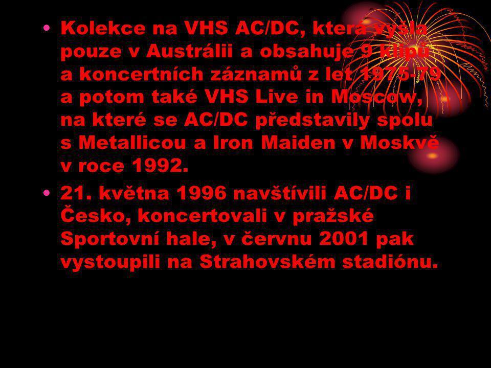 Kolekce na VHS AC/DC, která vyšla pouze v Austrálii a obsahuje 9 klipů a koncertních záznamů z let 1975-79 a potom také VHS Live in Moscow, na které se AC/DC představily spolu s Metallicou a Iron Maiden v Moskvě v roce 1992.