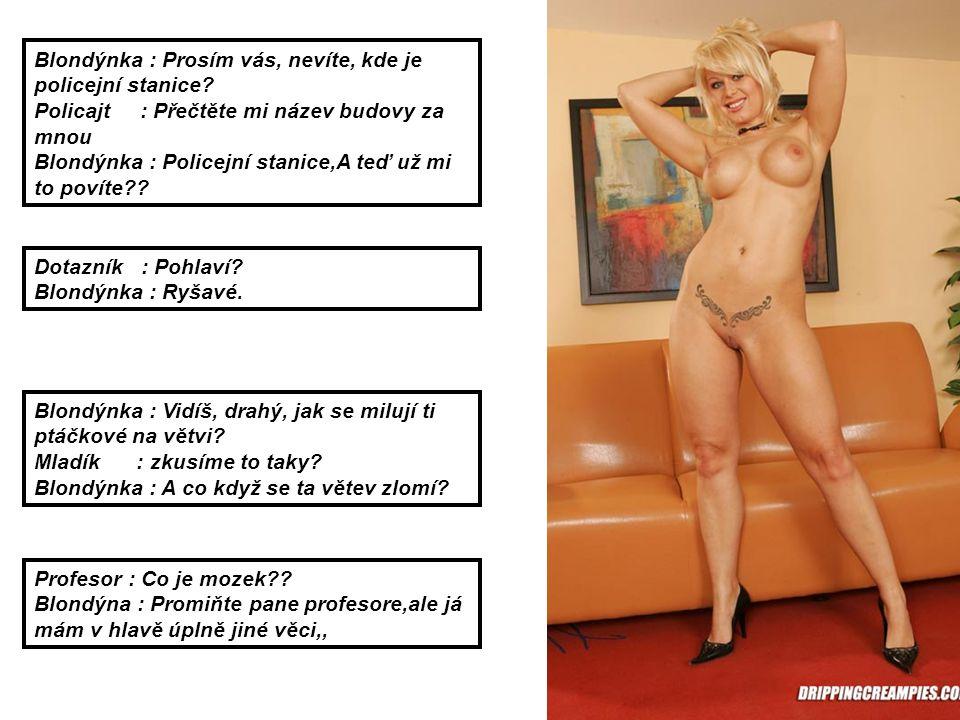 Blondýnka : Prosím vás, nevíte, kde je policejní stanice