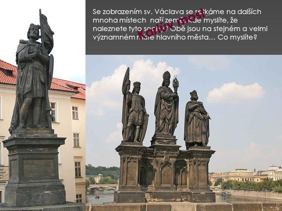 Se zobrazením sv. Václava se setkáme na dalších mnoha místech naší země. Kde myslíte, že naleznete tyto sochy Obě jsou na stejném a velmi významném místě hlavního města… Co myslíte