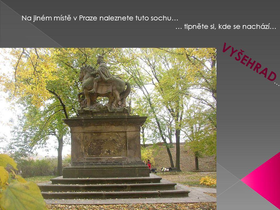 VYŠEHRAD… Na jiném místě v Praze naleznete tuto sochu…