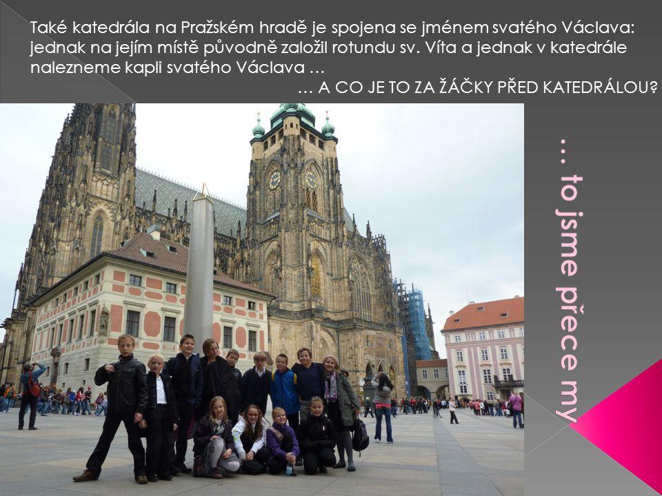 Také katedrála na Pražském hradě je spojena se jménem svatého Václava:
