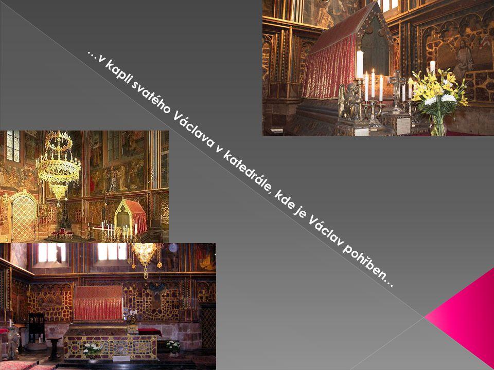 …v kapli svatého Václava v katedrále, kde je Václav pohřben…