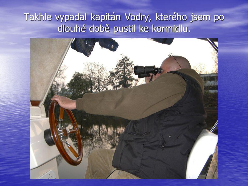 Takhle vypadal kapitán Vodry, kterého jsem po dlouhé době pustil ke kormidlu.