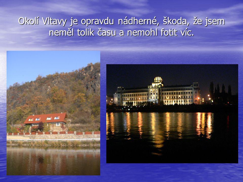 Okolí Vltavy je opravdu nádherné, škoda, že jsem neměl tolik času a nemohl fotit víc.