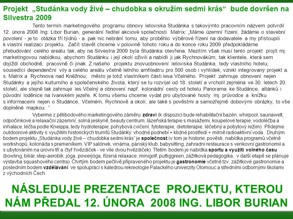"""Projekt """"Studánka vody živé – chudobka s okružím sedmi krás bude dovršen na Silvestra 2009"""