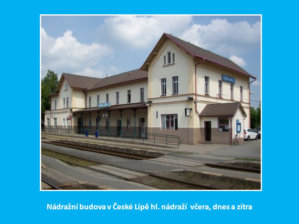Nádražní budova v České Lípě hl. nádraží včera, dnes a zítra